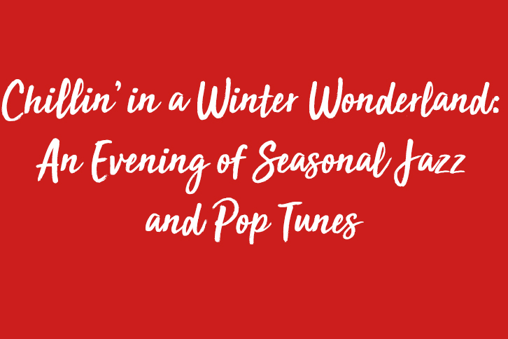 Chillin' in a Winter Wonderland An Evening of Seasonal Jazz and Pop Tunes